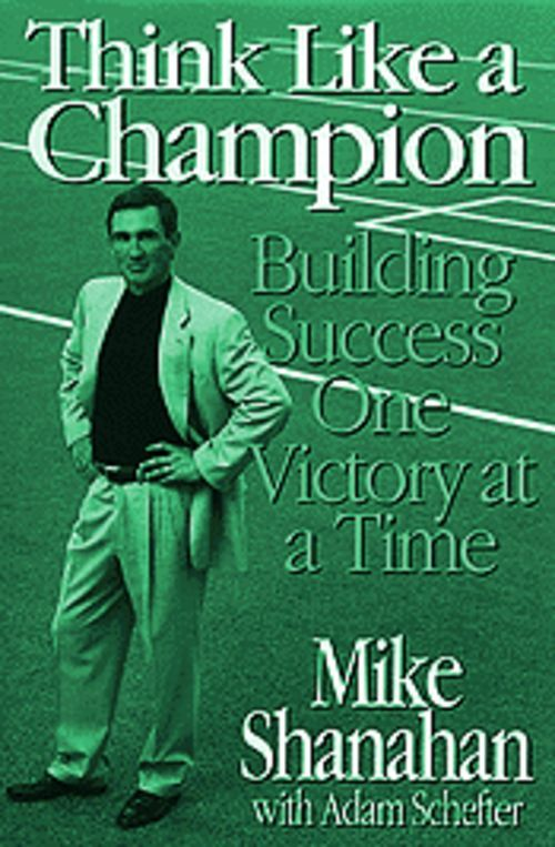 Mike Shanahan's Think Like a Champion.