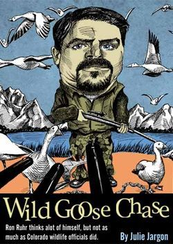Loose goose: Ron Ruhr was investigated by the Colorado Division of Wildlife.